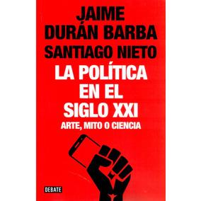 Política En El Siglo Xxi, La. ( Jaime Duran Barba )