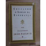 Cruzando O Limiar Da Esperança João Paulo Ii