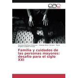 Libro : Familia Y Cuidados De Las Personas Mayores: Desaf..