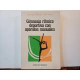 Libro Gimnasia Ritmica Deportiva Con Aparatos Manuales -
