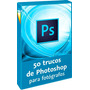 Video Cursos 50 Trucos De Photoshop Para Fotógrafos