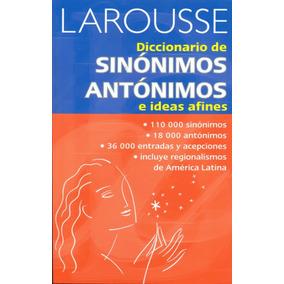 Larousse Diccionario De Sinónimos Y Antónimos E Ideas Afines