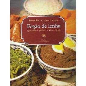 Livro: Fogão De Lenha - Quitandas E Quitutes De Minas Gerais
