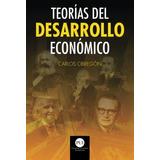 Libro : Teorias Del Desarrollo Econonico (spanish Edition)