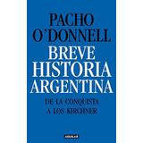 Breve Historia Argentina. De La Conquista A Los Kirchner (s