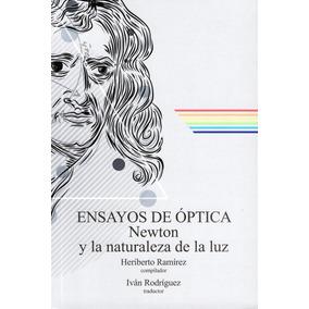 Ensayos De Optica. Newton Y La Naturaleza De La Luz