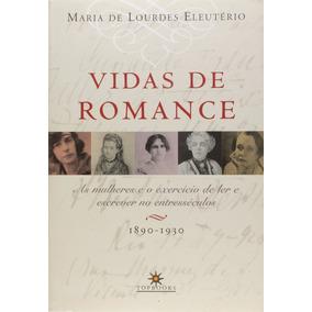 Vidas De Romance As Mulheres E O Exercício De Ler E Escrever