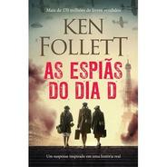 Livro As Espiãs Do Dia D - Ken Follet