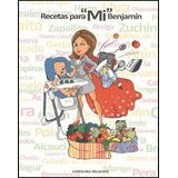 Recetas Para Mi Benjamin - Carolina Palacios