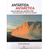 Antartida - Los Colores Del Desierto Frio (ed. Bilingüe)