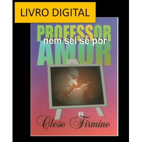 Professor, Nem Sei Se Por Amor - Cleso Firmino