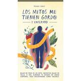 Los Mitos Me Tienen Gordo Y Enfermo Pedro Grez 2° Edición