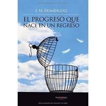 El Progreso Que Nace En Un Regreso (spanish Edi Envío Gratis