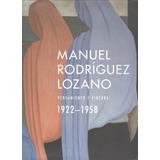Manuel Rodríguez Lozano. Pensamiento Y Pintura 1922 - 1958