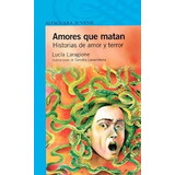 Amores Que Matan Lucia Laragione Alfaguara