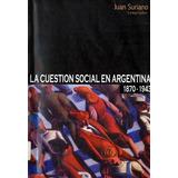 La Cuestión Social En Argentina 1870 1943 - Juan Suriano