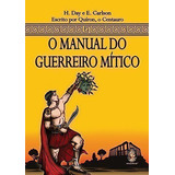 Livro Manual Do Guerreiro Mitico, O G. E. Carlson