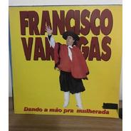 Lp - Francisco Vargas - Dando A Mão Pra Mulherada