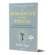 En Auschwitz No Había Prozac Edith Eger
