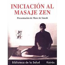 Iniciación Al Masaje Zen. Marc De Smedt. Kairos