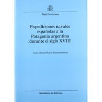 Expediciones Navales Españolas A La Patagonia Argentina Dur