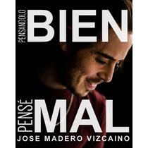 Pensándolo Bien, Pensé Mal - José Madero Vizcaíno -