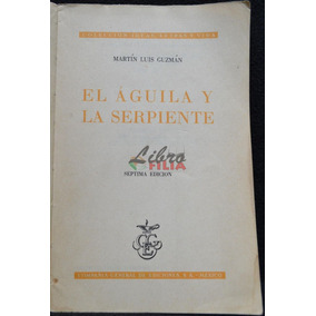 El Águila Y La Serpiente - Martín Luis Guzmán (1959) 7a. Ed.