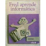 Fred Aprende Informatica - El Cronista / Trillas