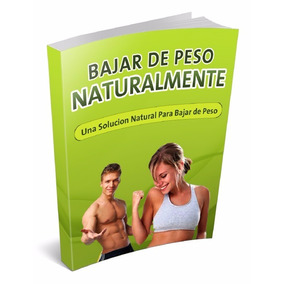 Bajar De Peso Naturalmente (ebook)