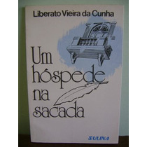 Livro Um Hóspede Na Sacada - Liberato Vieira Da Cunha