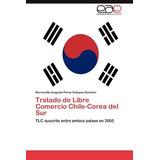 Tratado De Libre Comercio Chile-corea Del Sur; Envío Gratis