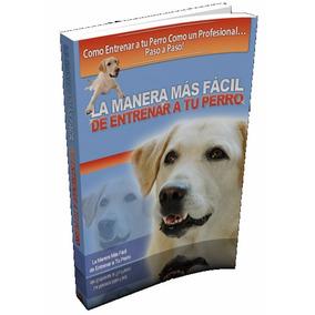 Ebook Original : La Manera Mas Facil De Entrenar A Tu Perro