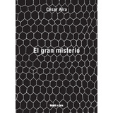 César Aira - El Gran Misterio (blatt & Ríos)