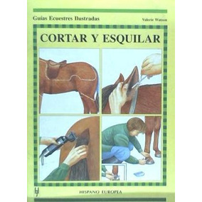 Cortar Y Esquilar (guías Ecuestres Ilust.)(libro Hípica)