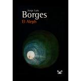 El Aleph - Jorge Luis Borges / Libro Digital - Ebook Kindle