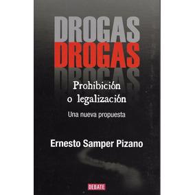 Drogas Prohibición O Legalización - Samper [hgo]