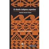 Diseño Indígena Argentino - Fiadone - Ed. La Marca