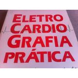 Eletro Cardio Grafia Prática - Um Curso De Auto-estudo