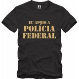 Camisa Camiseta Algodão Eu Apoio A Polícia Federal