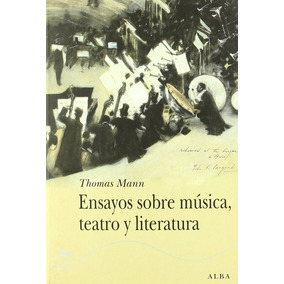 Ensayos Sobre Musica Teatro Y Liter Mann Thomas