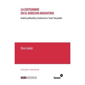 Libro La Costumbre En El Derecho Argentino: Analisis Jusfilo