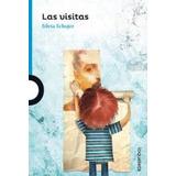 Las Visitas - Silvia Schujer - Loqueleo + 12 Años