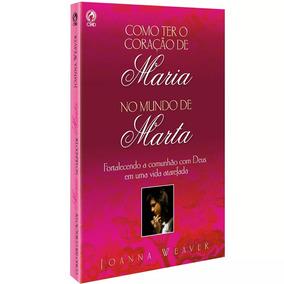 Como Ter O Coração De Maria No Mundo De Marta Joana Weaver