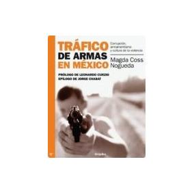 Tráfico De Armas En México Magda Coss Nogueda