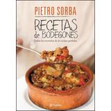 Las Recetas De Bodegones - Pietro Erasmo Sorba