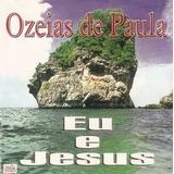 Cd Ozeias De Paula - Eu E Jesus