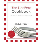 The Egg-free Cookbook: Get Back The Foods You