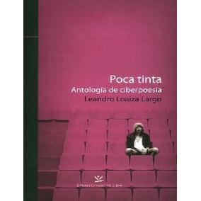 Poca Tinta. Antología De Ciberpoesía