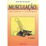 Musculação - Métodos E Sistemas - Carlos Eduardo Cossenza