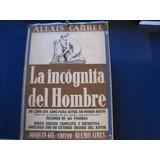 Alexis Carrel.la Incognita Del Hombre.1949. Gil Editor